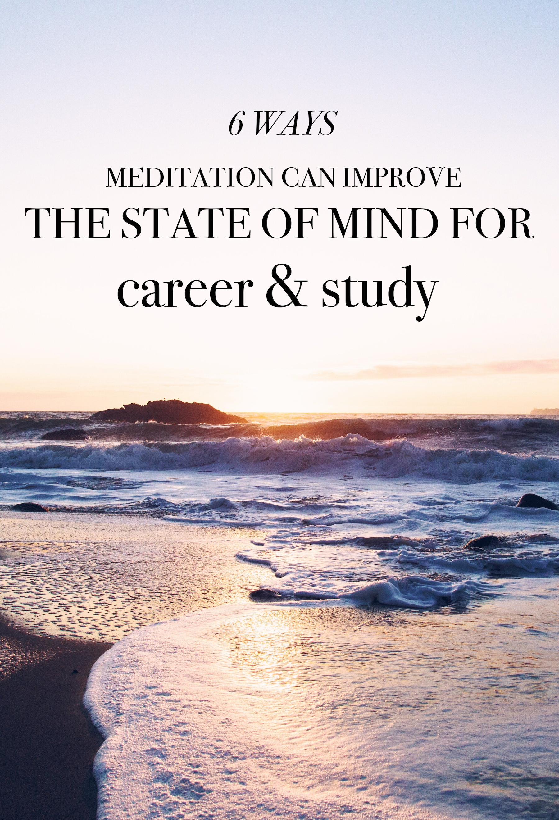 6 Ways Meditation Can Improve The State of Mind for Career and Study - Click here to learn how you can easily learn the tricks!
